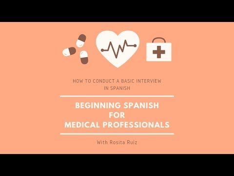 Beginning Spanish for Medical Professionals- How to do a basic interview