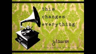 This Changes Everything : J. Lauren