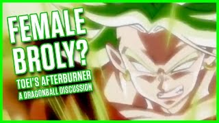 FEMALE BROLY? TOEI'S AFTERBURNER | A Dragonball Discussion