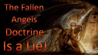 The Fallen Angels Doctrine Is A Lie Pt 1 of 2