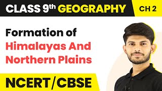 Formation of Himalayas and Northern Plains | Physical Features of India | Geography | Class 9