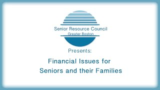 The Senior Resource Council  Financial Issues for Seniors and their Families 10/04/18