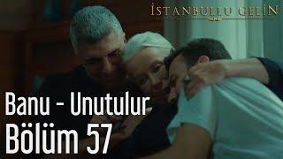Gambar cover İstanbullu Gelin 57. Bölüm - Banu - Unutulur