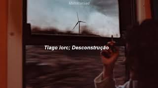 Tiago Iorc; Desconstrução (LetraLegendado)