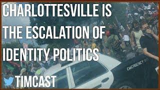 CHARLOTTESVILLE IS THE ESCALATION OF IDENTITY POLITICS