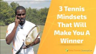 Tennis Tip: 3 Tennis Mindsets That Will Make You A Winner