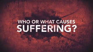 Who or What Causes Suffering?