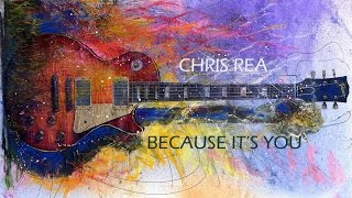 CHRIS REA - BECAUSE IT'S YOU