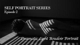 Self Portrait Series Ep. 2 Dramatic Light Boudoir Portrait