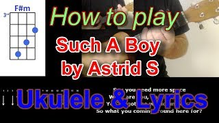 How to play Such A Boy by Astrid S Ukulele Cover