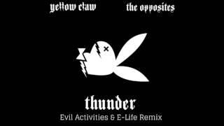 Yellow Claw & The Opposites   Thunder (Evil Activities & E Life Remix)