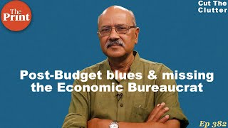 What the post-budget clutter says on quality of our bureaucracy & politicians | ep 382