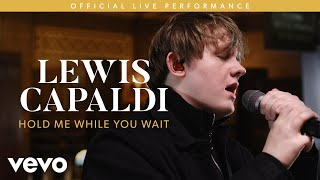 Lewis Capaldi   Hold Me While You Wait (Live) | Vevo LIFT
