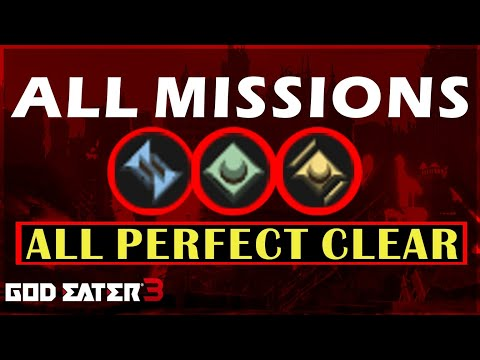 All Missions All Perfect Clears [1.40] - God Eater 3