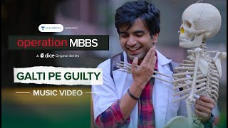 Dice Media | Operation MBBS | Galti Pe Guilty | Music Video