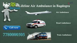 Fly by the Lifeline Air Ambulance in Bagdogra for Safely Reach Hospital