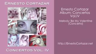 Be My Valentine (Concerto) - Ernesto Cortazar