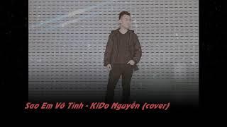 SAO EM VÔ TÌNH | JACK x K-ICM Ft LIAM | KiDo Nguyễn ( Cover )