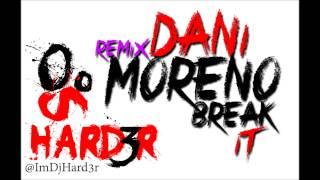Dani Moreno Break it (Hard3r Remix)