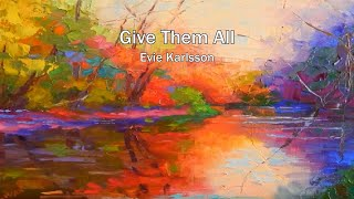 Give Them All - Evie Karlsson