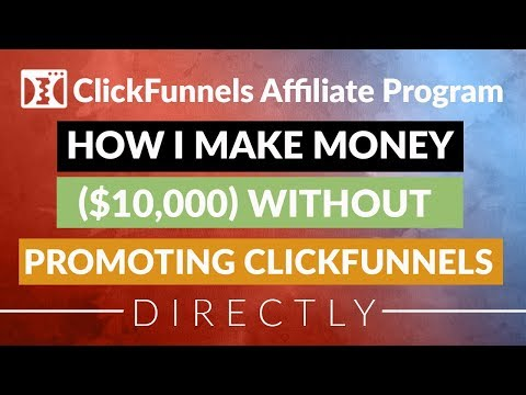 ClickFunnels Affiliate Program – How I Make Money ($10,000) Without Promoting Clickfunnels Directly