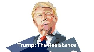 Trump 100 days: The Resistance