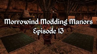 Morrowind Modding Manors - Episode 13
