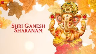 Shri Ganesh Sharanam | श्री गणेश शरणम् | Zee Music Devotional | Ganesh Aarti with Lyrics