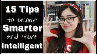 15 POWERFUL Tips To Become Smarter and More Intelligent