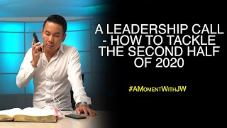 A Leadership Call - How To Tackle The Second Half Of 2020 | A Moment With JW