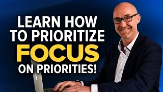 How to Focus on Priorities   Quickly LEARN HOW to Prioritize