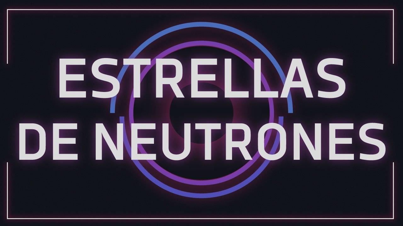 La Muerte de Las Estrellas - Estrellas de Neutrones