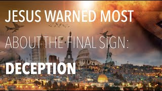 WHAT IS THE MOST REPEATED SIGN OF THE END ACCORDING TO JESUS? ONE WORD--DECEPTION