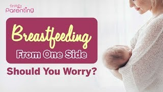 Breastfeeding From One Side Only - Reasons and What to Do