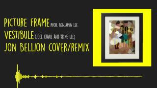 Jon Bellion - Picture Frame (Vestibule Cover/Remix)