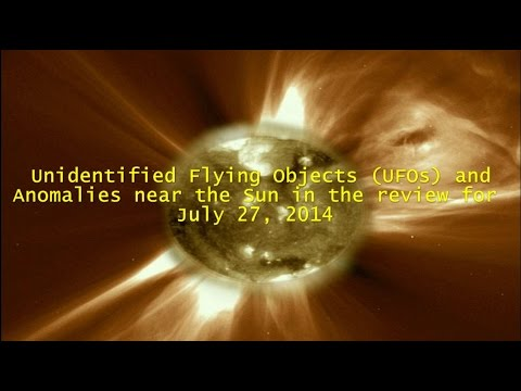 UFOs (Unidentified Flying Objects ) and anomalies near the Sun in the review for July 27, 2014