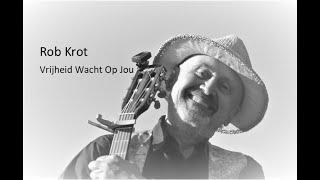 Rob Krot - Vrijheid Wacht Op Jou
