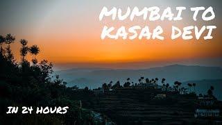 Mumbai to Delhi to Kathgodam to Almora to Kasar Devi in 24 hours