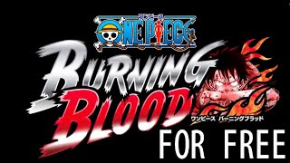 HOW TO GET One Piece Burning Blood FOR FREE
