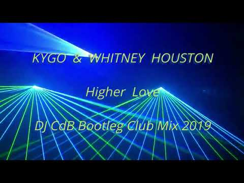 Kygo & Whitney Houston - Higher Love (DJ CdB Bootleg Club Mix 2019)