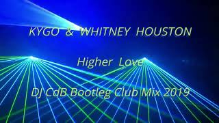Kygo & Whitney Houston   Higher Love (DJ CdB Bootleg Club Mix 2019)