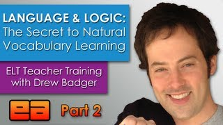 Language and Logic: The Secret to Natural Vocabulary Learning - ELT Training with Drew Badger 2/2