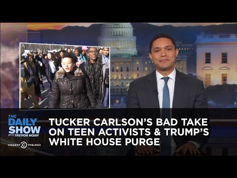 Tucker Carlson's Bad Take on Teen Activists & Trump's White House Purge | The Daily Show