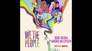 """Bebe Rexha - American Citizen (from the Netflix Series """"We The People"""") [Official Audio]"""