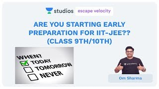 Are you starting early preparation for IIT-JEE?? (Class 9th/10th) | Om Sharma