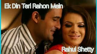 Ek Din Teri Raahon Mein With Lyrics || Rahul Shetty || Naqaab