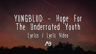 YUNGBLUD   Hope For The Underrated Youth (Lyrics  Lyric Video)