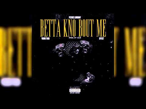 Peewee Longway - Betta Know Bout Me Ft Young Thug & Offset [NO DJ]