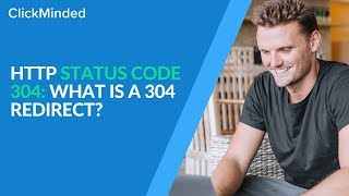 HTTP Status Code 304: What Is a 304 Redirect?