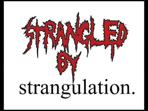 """Strangled By Strangulation"" by Strangled By Strangulation"